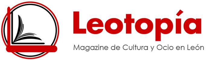 LEOTOPÍA – Magazine de Cultura y Ocio en León – Revista digital
